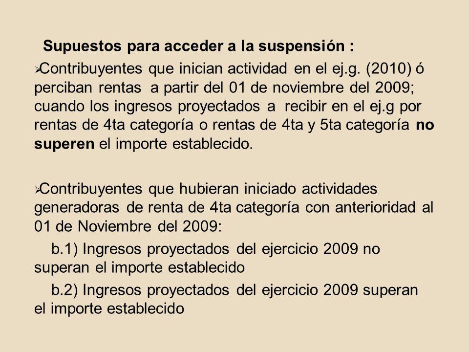 Supuestos para acceder a la suspensión : Contribuyentes que inician actividad en el ej.g. (2010) ó perciban rentas a partir del 01 de noviembre del 20