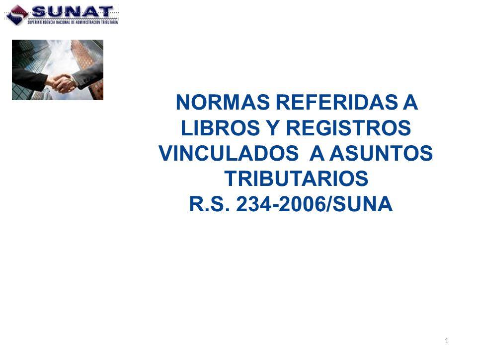 1 NORMAS REFERIDAS A LIBROS Y REGISTROS VINCULADOS A ASUNTOS TRIBUTARIOS R.S. 234-2006/SUNAT