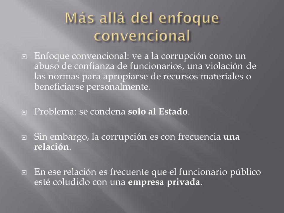 Enfoque convencional: ve a la corrupción como un abuso de confianza de funcionarios, una violación de las normas para apropiarse de recursos materiale