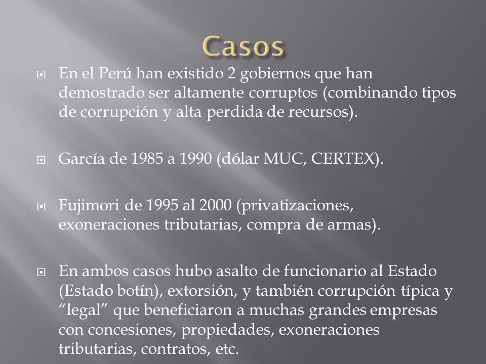 En el Perú han existido 2 gobiernos que han demostrado ser altamente corruptos (combinando tipos de corrupción y alta perdida de recursos). García de