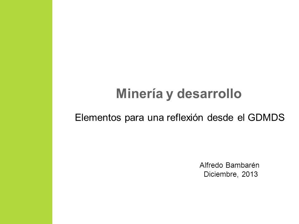 Minería y desarrollo Elementos para una reflexión desde el GDMDS Alfredo Bambarén Diciembre, 2013
