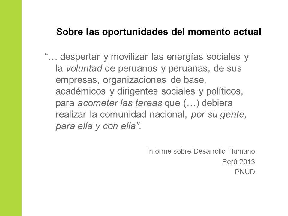 … despertar y movilizar las energías sociales y la voluntad de peruanos y peruanas, de sus empresas, organizaciones de base, académicos y dirigentes s