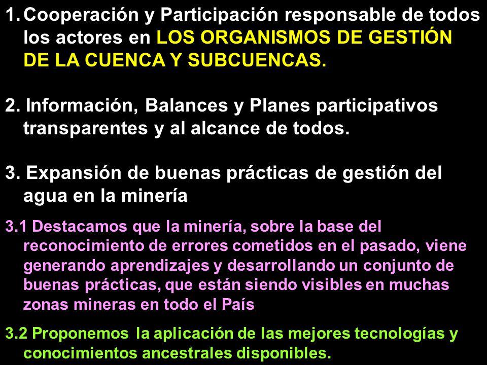 1.Cooperación y Participación responsable de todos los actores en LOS ORGANISMOS DE GESTIÓN DE LA CUENCA Y SUBCUENCAS. 2. Información, Balances y Plan