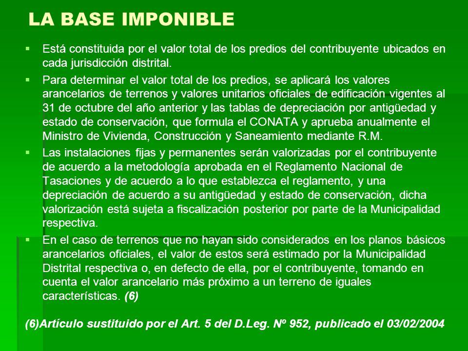 LA BASE IMPONIBLE Está constituida por el valor total de los predios del contribuyente ubicados en cada jurisdicción distrital. Para determinar el val