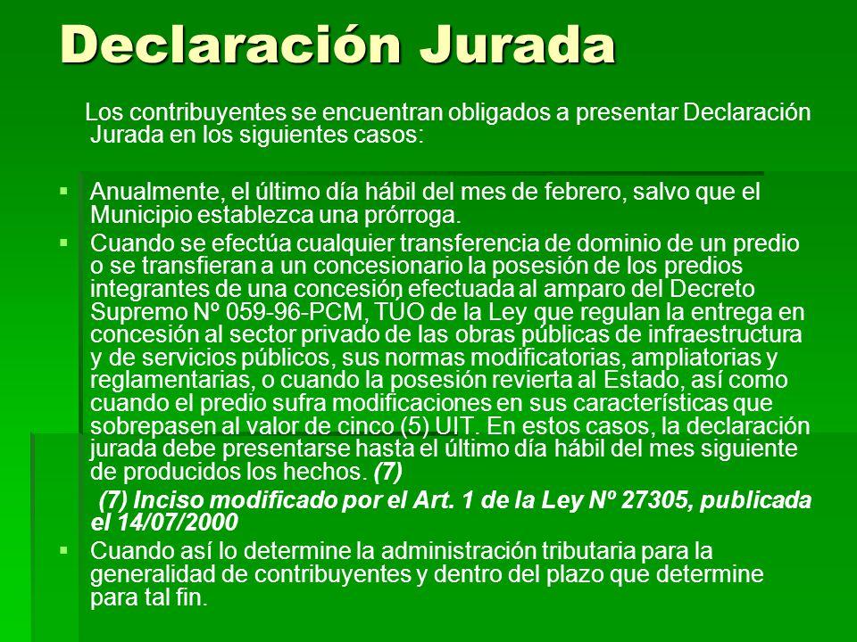 Declaración Jurada Los contribuyentes se encuentran obligados a presentar Declaración Jurada en los siguientes casos: Anualmente, el último día hábil del mes de febrero, salvo que el Municipio establezca una prórroga.
