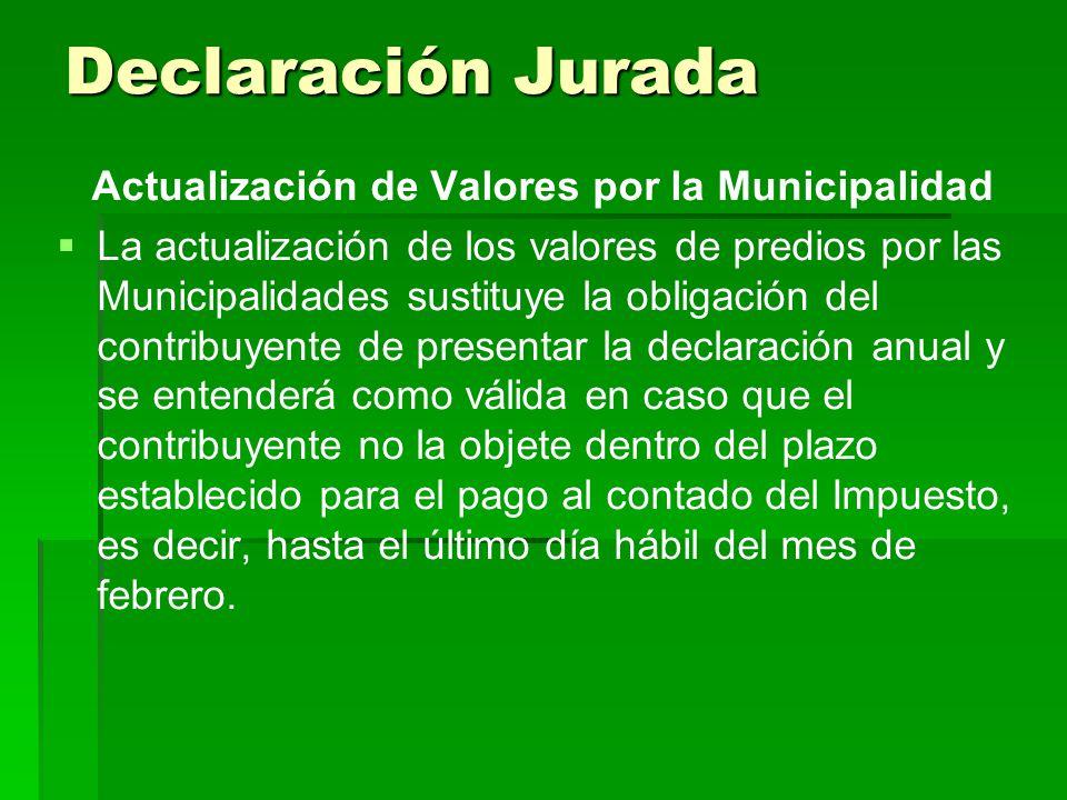Actualización de Valores por la Municipalidad La actualización de los valores de predios por las Municipalidades sustituye la obligación del contribuy