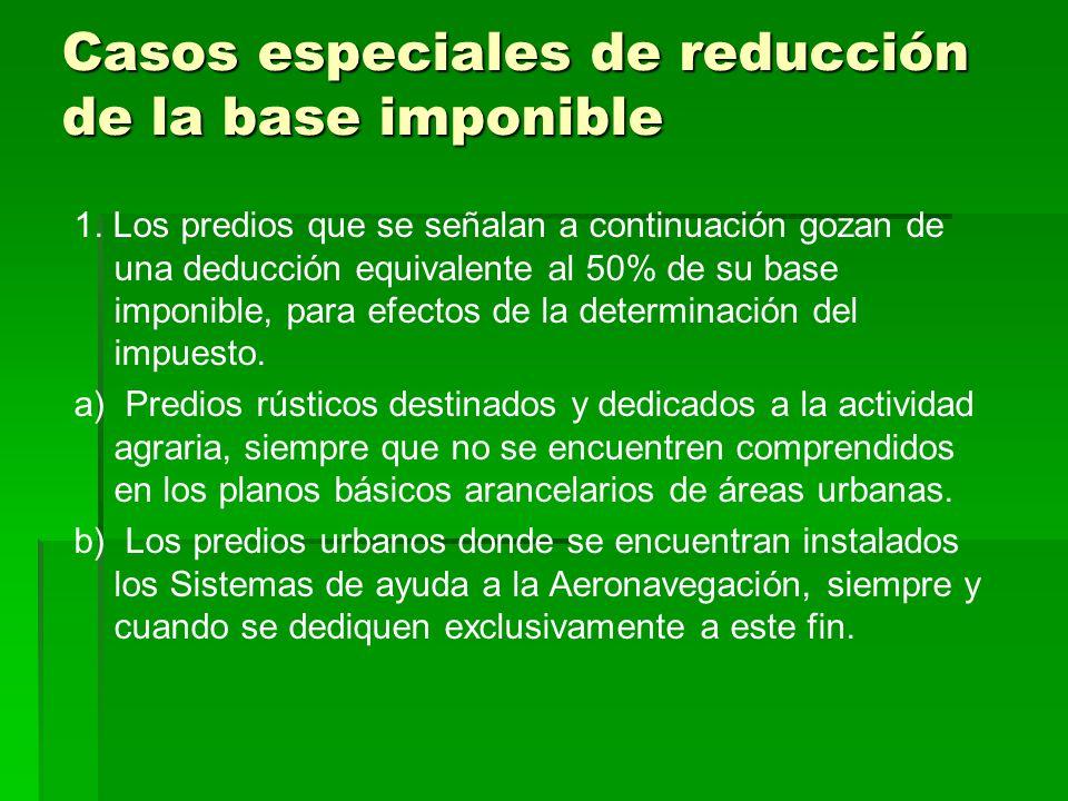 Casos especiales de reducción de la base imponible 1. Los predios que se señalan a continuación gozan de una deducción equivalente al 50% de su base i