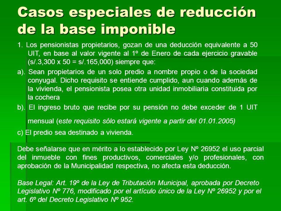 Casos especiales de reducción de la base imponible 1. Los pensionistas propietarios, gozan de una deducción equivalente a 50 UIT, en base al valor vig