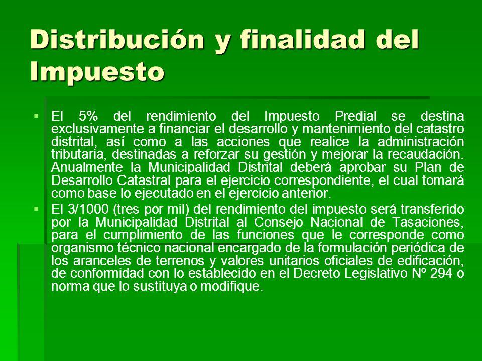 Distribución y finalidad del Impuesto El 5% del rendimiento del Impuesto Predial se destina exclusivamente a financiar el desarrollo y mantenimiento d