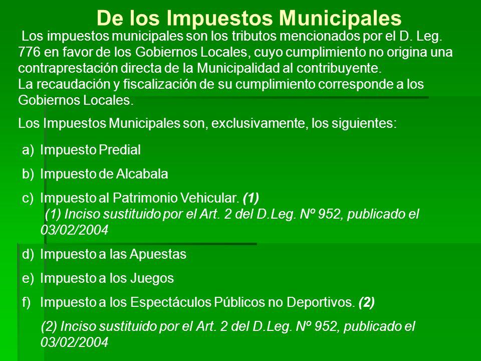 De los Impuestos Municipales Los impuestos municipales son los tributos mencionados por el D. Leg. 776 en favor de los Gobiernos Locales, cuyo cumplim