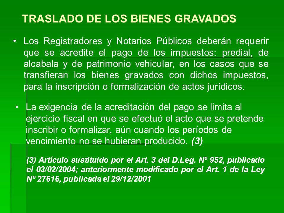 TRASLADO DE LOS BIENES GRAVADOS Los Registradores y Notarios Públicos deberán requerir que se acredite el pago de los impuestos: predial, de alcabala