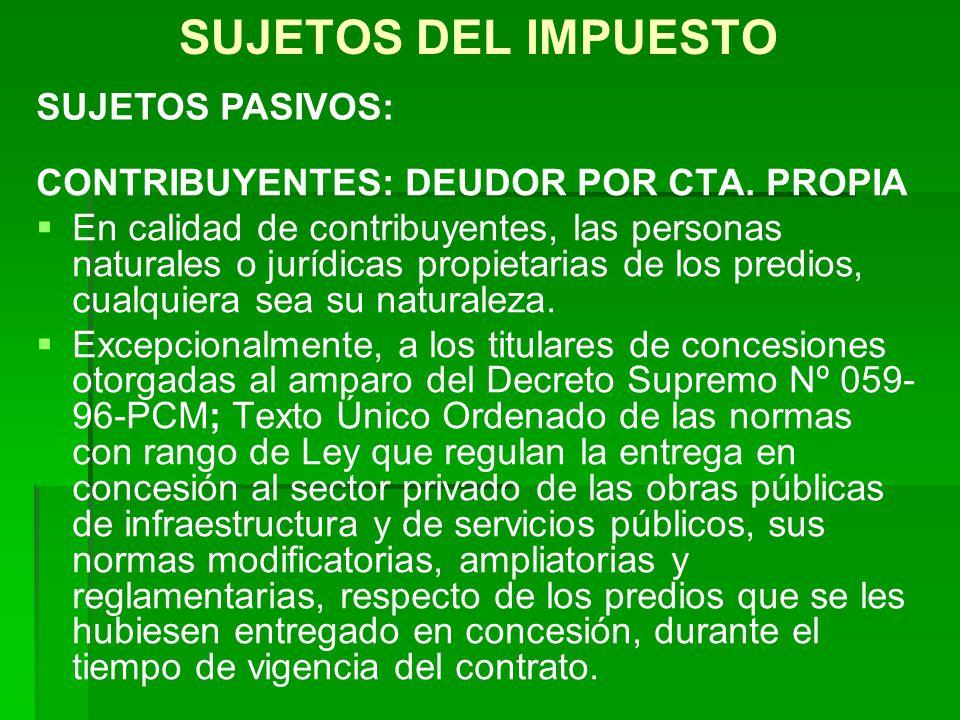 SUJETOS DEL IMPUESTO CONTRIBUYENTES: DEUDOR POR CTA. PROPIA En calidad de contribuyentes, las personas naturales o jurídicas propietarias de los predi