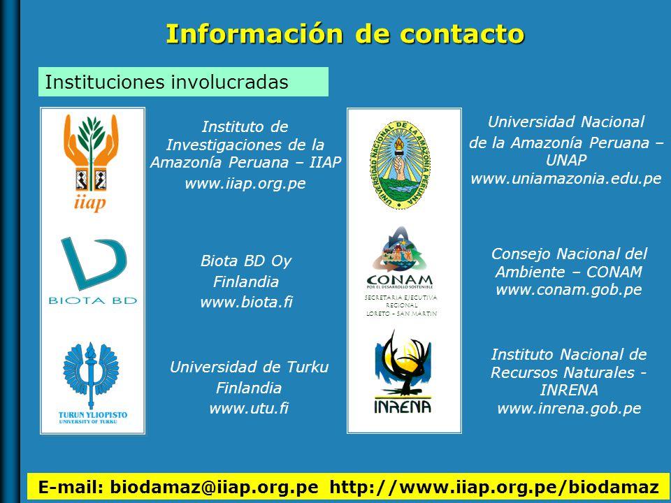Información de contacto E-mail: biodamaz@iiap.org.pe http://www.iiap.org.pe/biodamaz Instituciones involucradas Instituto de Investigaciones de la Amazonía Peruana – IIAP www.iiap.org.pe Universidad de Turku Finlandia www.utu.fi Universidad Nacional de la Amazonía Peruana – UNAP www.uniamazonia.edu.pe Biota BD Oy Finlandia www.biota.fi SECRETARIA EJECUTIVA REGIONAL LORETO - SAN MARTIN Consejo Nacional del Ambiente – CONAM www.conam.gob.pe Instituto Nacional de Recursos Naturales - INRENA www.inrena.gob.pe