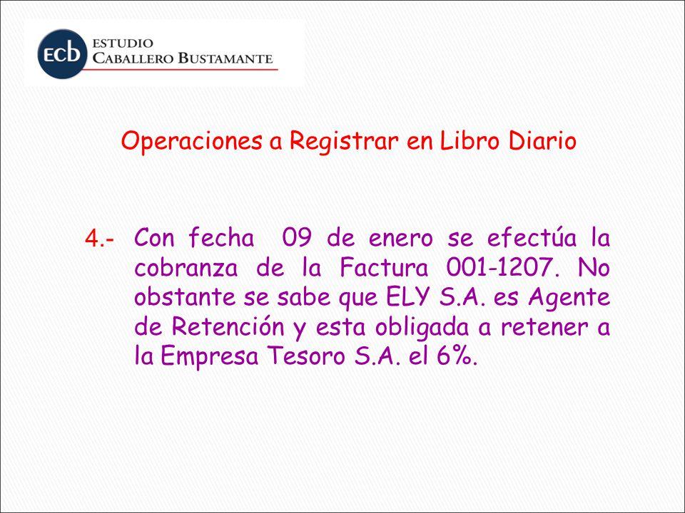 Operaciones a Registrar en Libro Diario Con fecha 09 de enero se efectúa la cobranza de la Factura 001-1207. No obstante se sabe que ELY S.A. es Agent