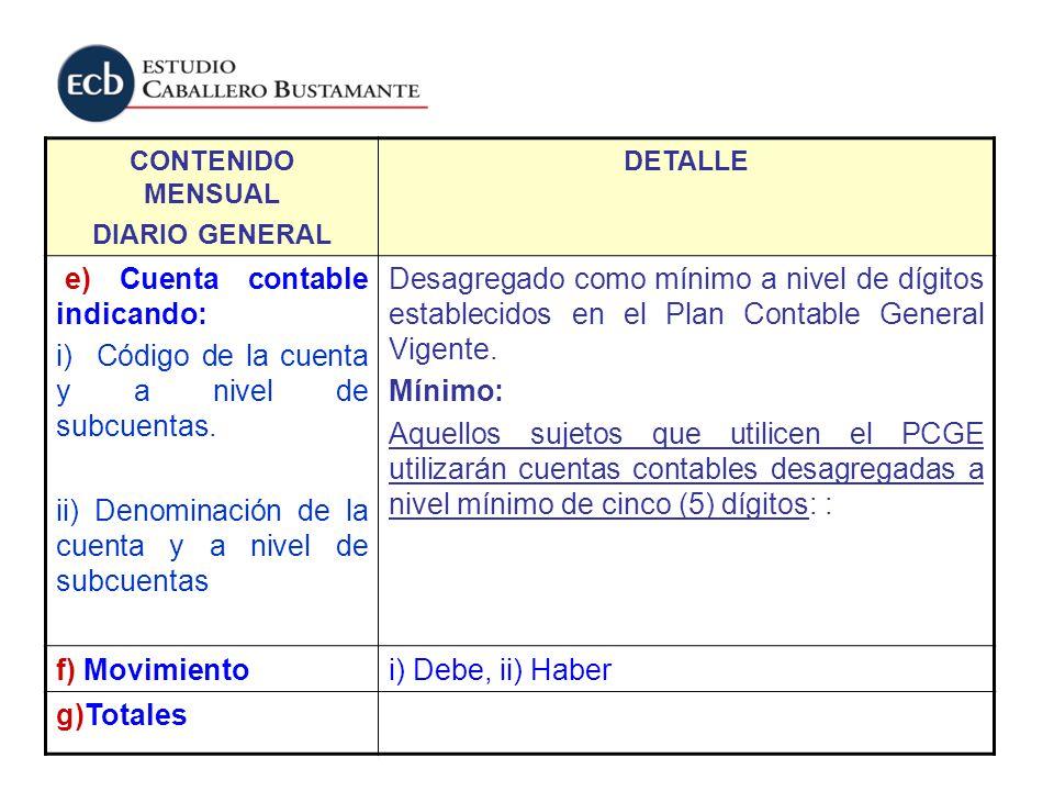 CONTENIDO MENSUAL DIARIO GENERAL DETALLE e) Cuenta contable indicando: i) Código de la cuenta y a nivel de subcuentas. ii) Denominación de la cuenta y
