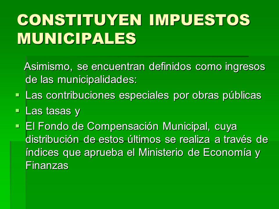 CONSTITUYEN IMPUESTOS MUNICIPALES Asimismo, se encuentran definidos como ingresos de las municipalidades: Asimismo, se encuentran definidos como ingre