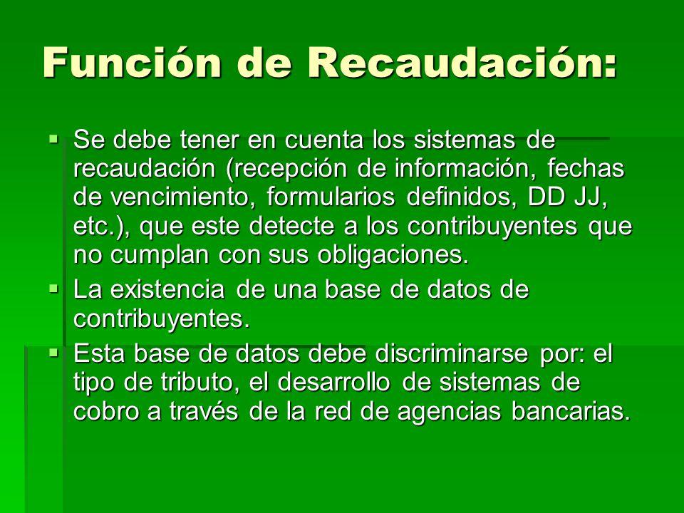Función de Recaudación: Se debe tener en cuenta los sistemas de recaudación (recepción de información, fechas de vencimiento, formularios definidos, D