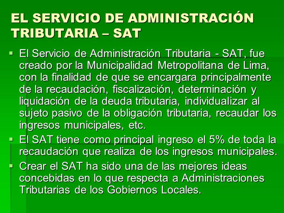 EL SERVICIO DE ADMINISTRACIÓN TRIBUTARIA – SAT El Servicio de Administración Tributaria - SAT, fue creado por la Municipalidad Metropolitana de Lima,
