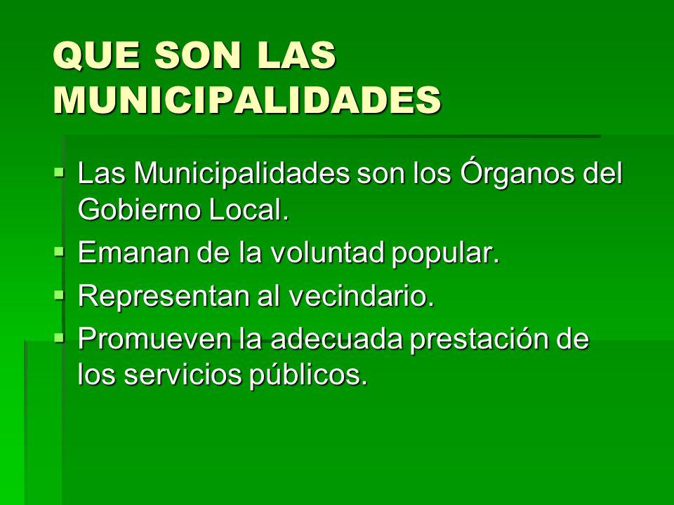 QUE SON LAS MUNICIPALIDADES Las Municipalidades son los Órganos del Gobierno Local. Las Municipalidades son los Órganos del Gobierno Local. Emanan de