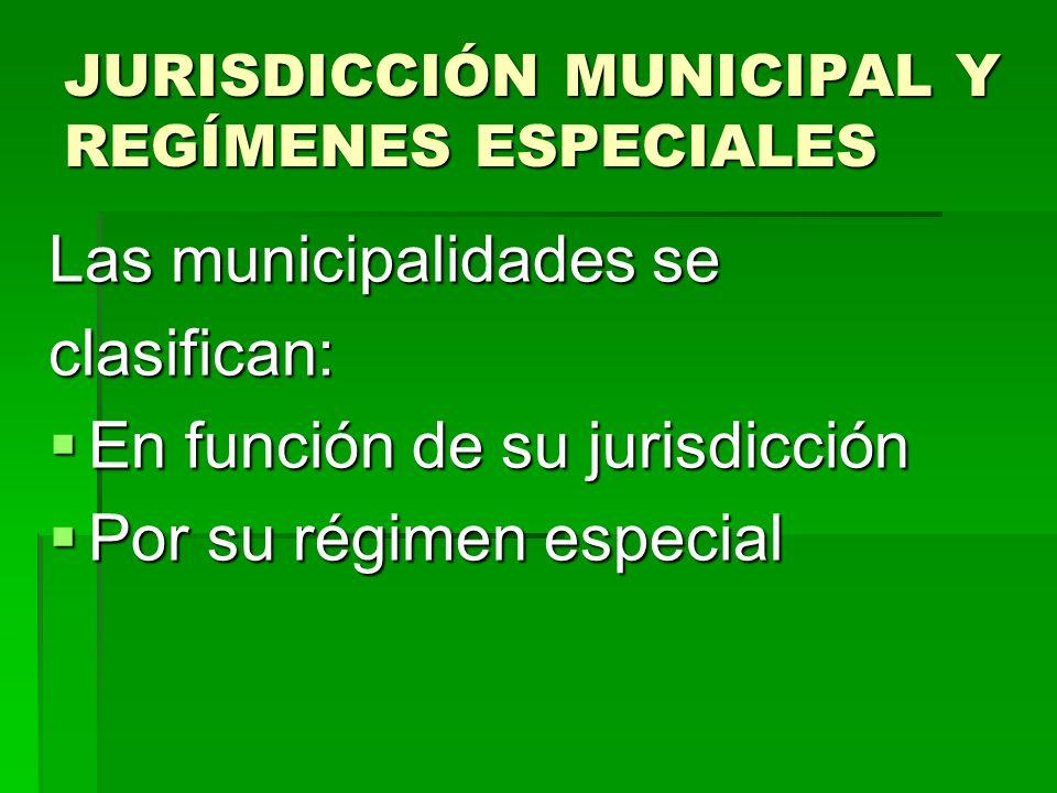 JURISDICCIÓN MUNICIPAL Y REGÍMENES ESPECIALES Las municipalidades se clasifican: En función de su jurisdicción En función de su jurisdicción Por su ré