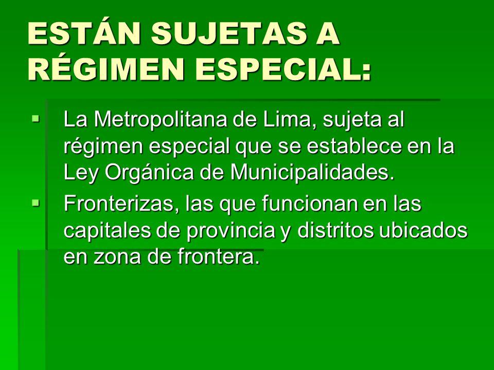 ESTÁN SUJETAS A RÉGIMEN ESPECIAL: La Metropolitana de Lima, sujeta al régimen especial que se establece en la Ley Orgánica de Municipalidades. La Metr