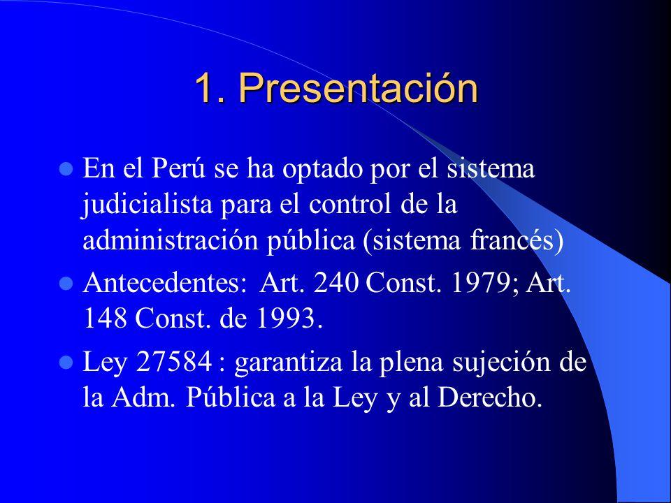 1. Presentación En el Perú se ha optado por el sistema judicialista para el control de la administración pública (sistema francés) Antecedentes: Art.