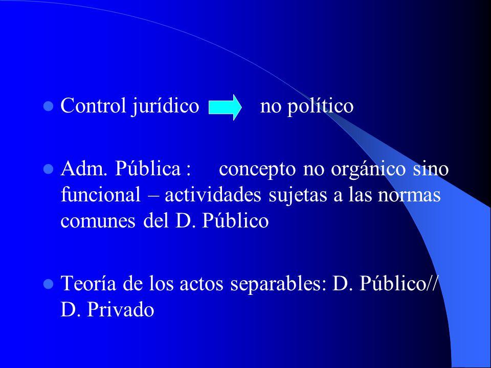 Control jurídico no político Adm. Pública : concepto no orgánico sino funcional – actividades sujetas a las normas comunes del D. Público Teoría de lo