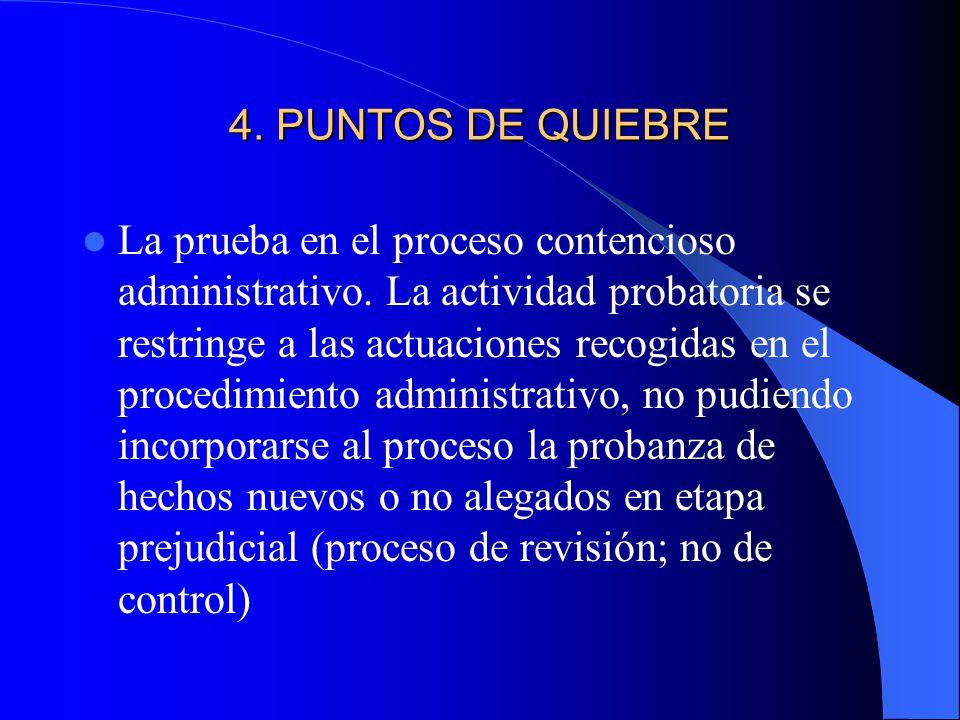 4. PUNTOS DE QUIEBRE La prueba en el proceso contencioso administrativo. La actividad probatoria se restringe a las actuaciones recogidas en el proced