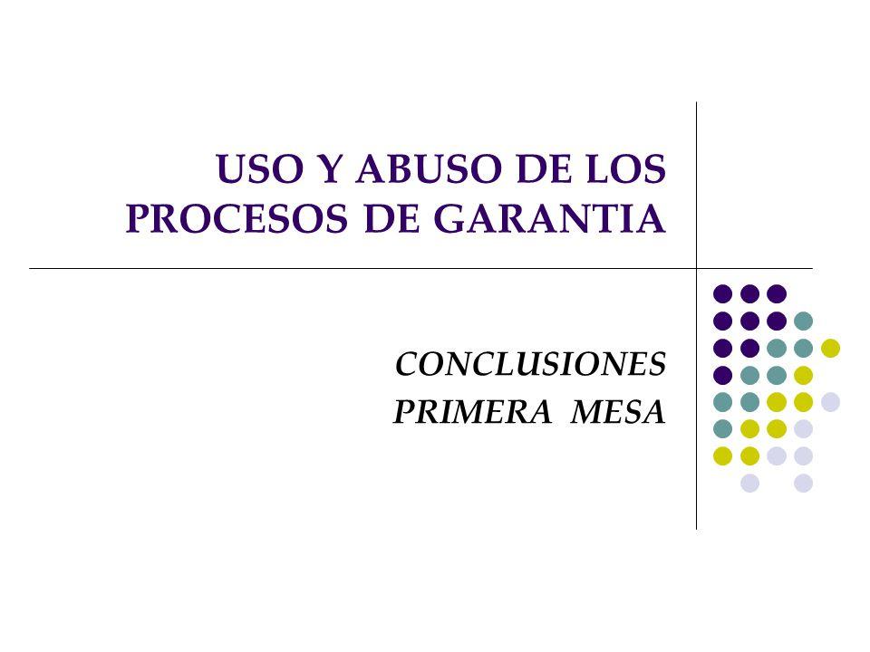 USO Y ABUSO DE LOS PROCESOS DE GARANTIA CONCLUSIONES PRIMERA MESA