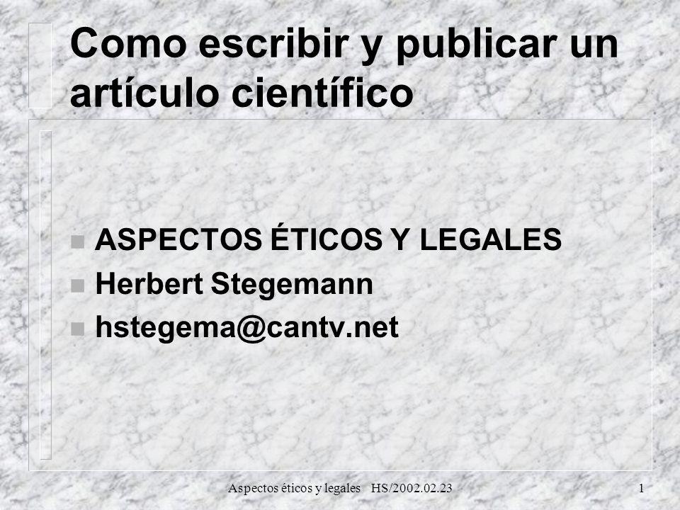Aspectos éticos y legales HS/2002.02.231 Como escribir y publicar un artículo científico n ASPECTOS ÉTICOS Y LEGALES n Herbert Stegemann n hstegema@ca