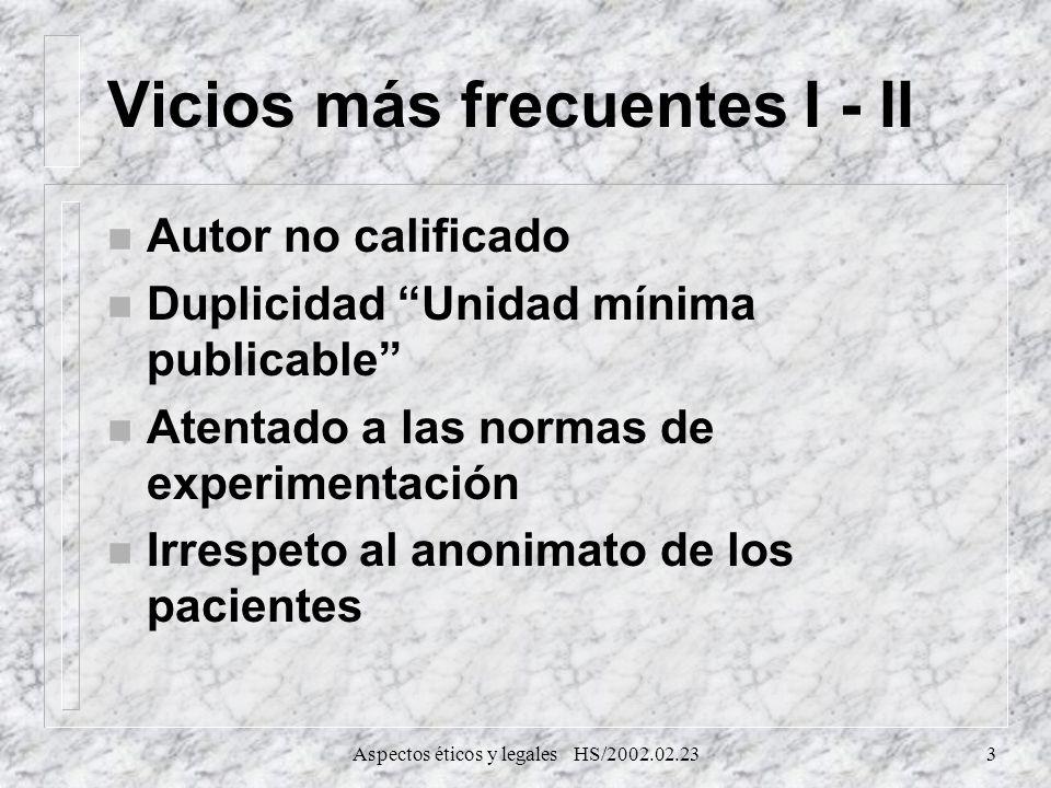 Aspectos éticos y legales HS/2002.02.234 Vicios más frecuentes I - II n Manejos con los medios de comunicación n Mercantilización n Plagio, falsificación y fabricación