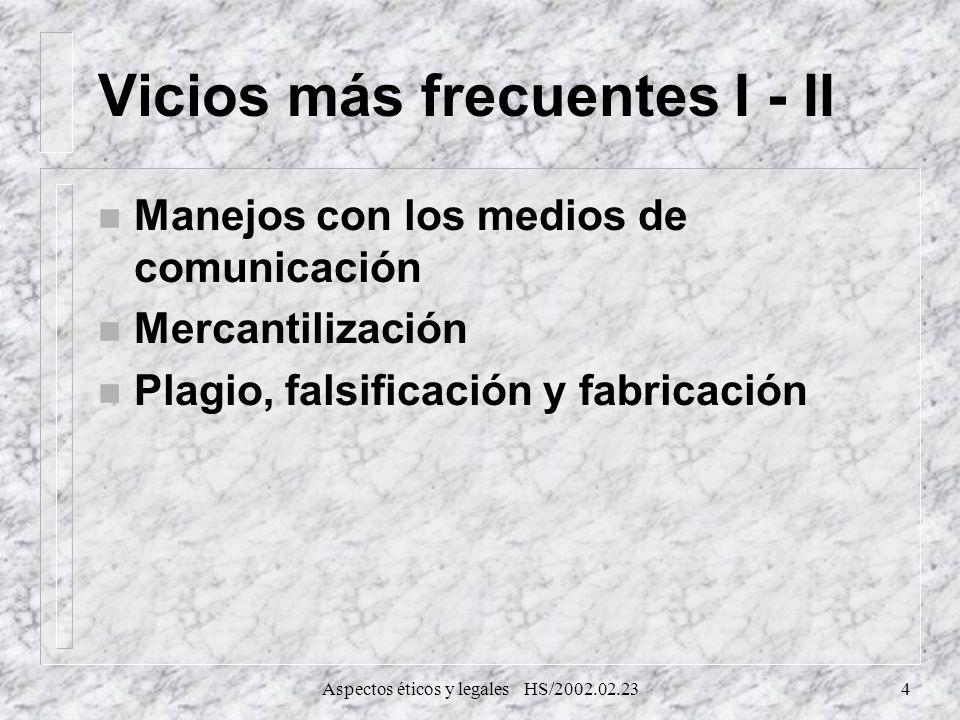 Aspectos éticos y legales HS/2002.02.234 Vicios más frecuentes I - II n Manejos con los medios de comunicación n Mercantilización n Plagio, falsificac