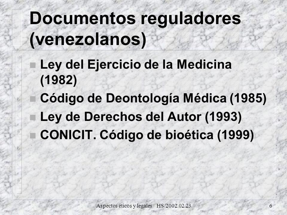 Aspectos éticos y legales HS/2002.02.236 Documentos reguladores (venezolanos) n Ley del Ejercicio de la Medicina (1982) n Código de Deontología Médica