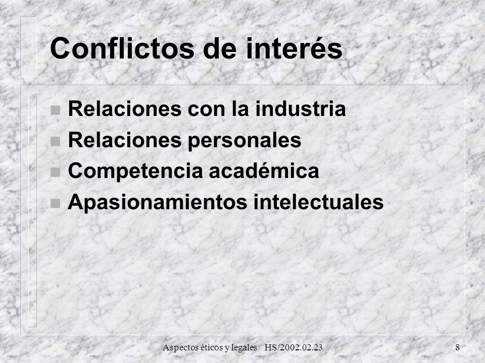 Aspectos éticos y legales HS/2002.02.238 Conflictos de interés n Relaciones con la industria n Relaciones personales n Competencia académica n Apasion