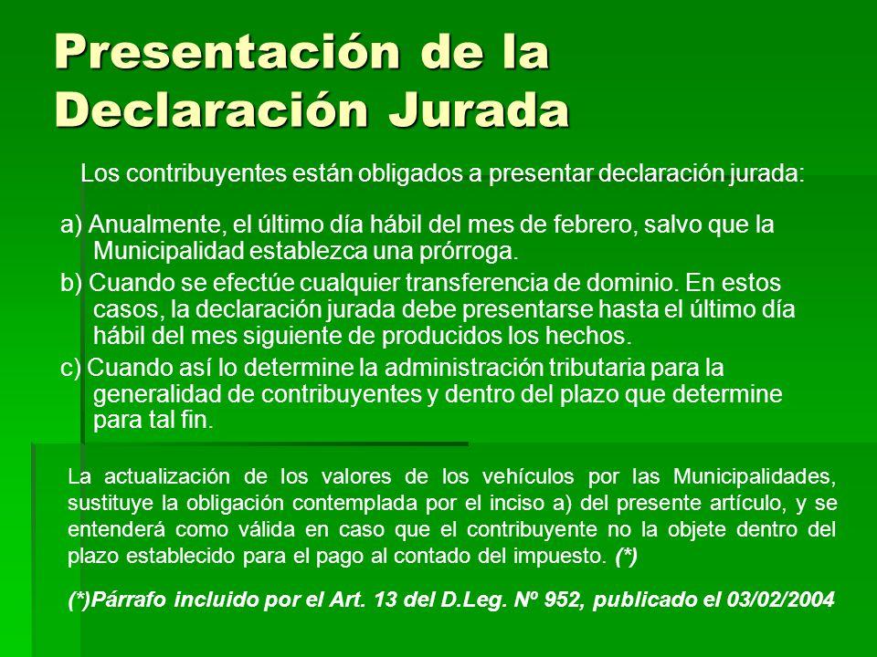 Presentación de la Declaración Jurada Los contribuyentes están obligados a presentar declaración jurada: a) Anualmente, el último día hábil del mes de