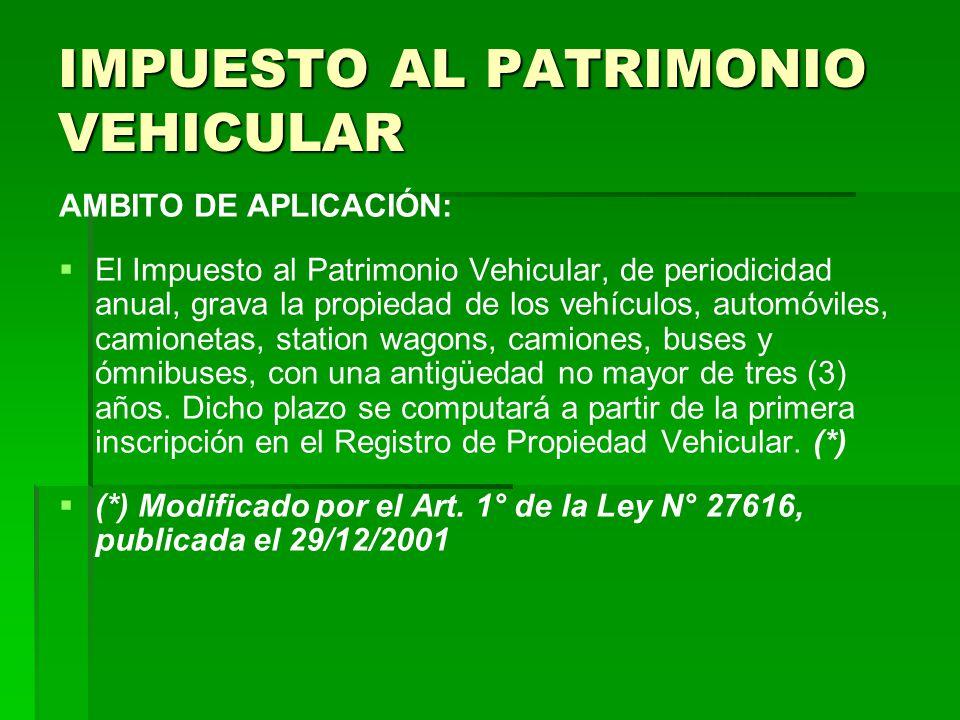 IMPUESTO AL PATRIMONIO VEHICULAR AMBITO DE APLICACIÓN: El Impuesto al Patrimonio Vehicular, de periodicidad anual, grava la propiedad de los vehículos