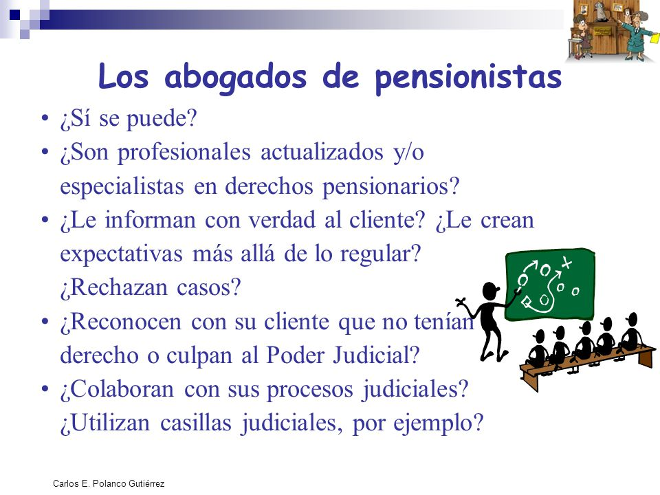 Carlos E. Polanco Gutiérrez Los abogados de pensionistas ¿Sí se puede? ¿Son profesionales actualizados y/o especialistas en derechos pensionarios? ¿Le