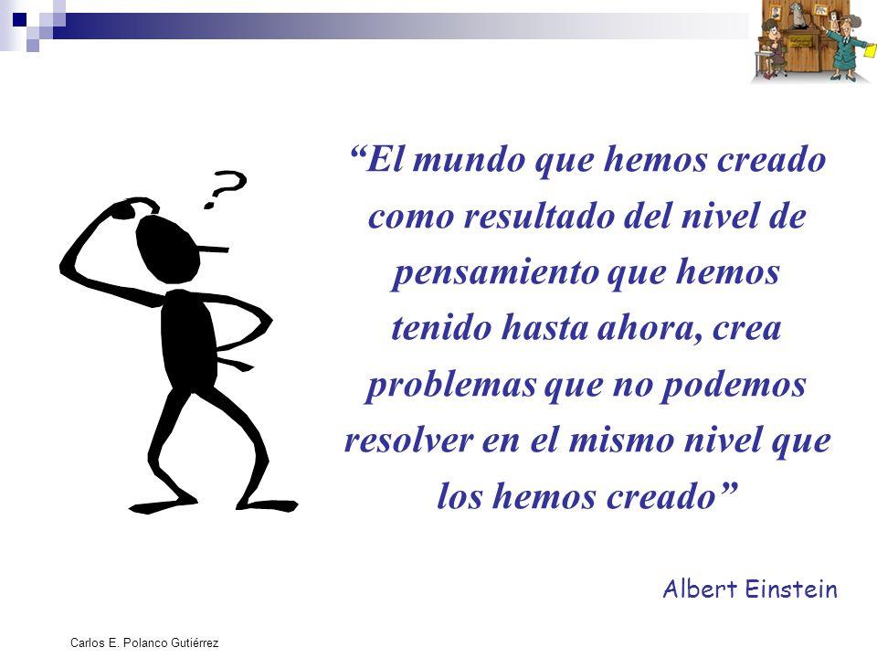 Carlos E. Polanco Gutiérrez El mundo que hemos creado como resultado del nivel de pensamiento que hemos tenido hasta ahora, crea problemas que no pode
