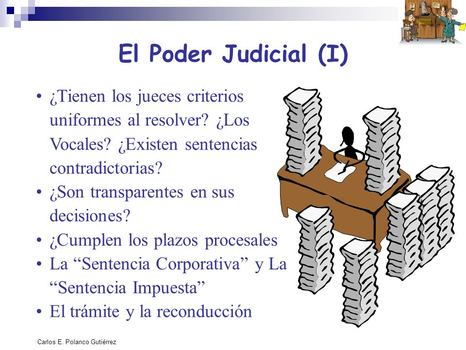 Carlos E. Polanco Gutiérrez El Poder Judicial (I) ¿Tienen los jueces criterios uniformes al resolver? ¿Los Vocales? ¿Existen sentencias contradictoria