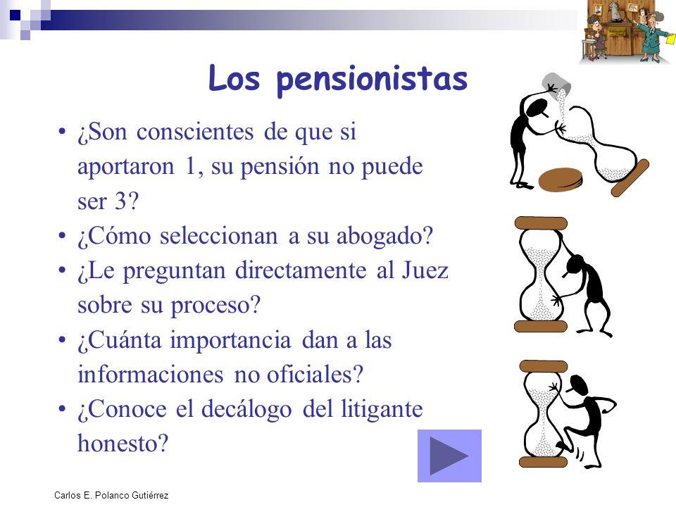 Carlos E. Polanco Gutiérrez Los pensionistas ¿Son conscientes de que si aportaron 1, su pensión no puede ser 3? ¿Cómo seleccionan a su abogado? ¿Le pr