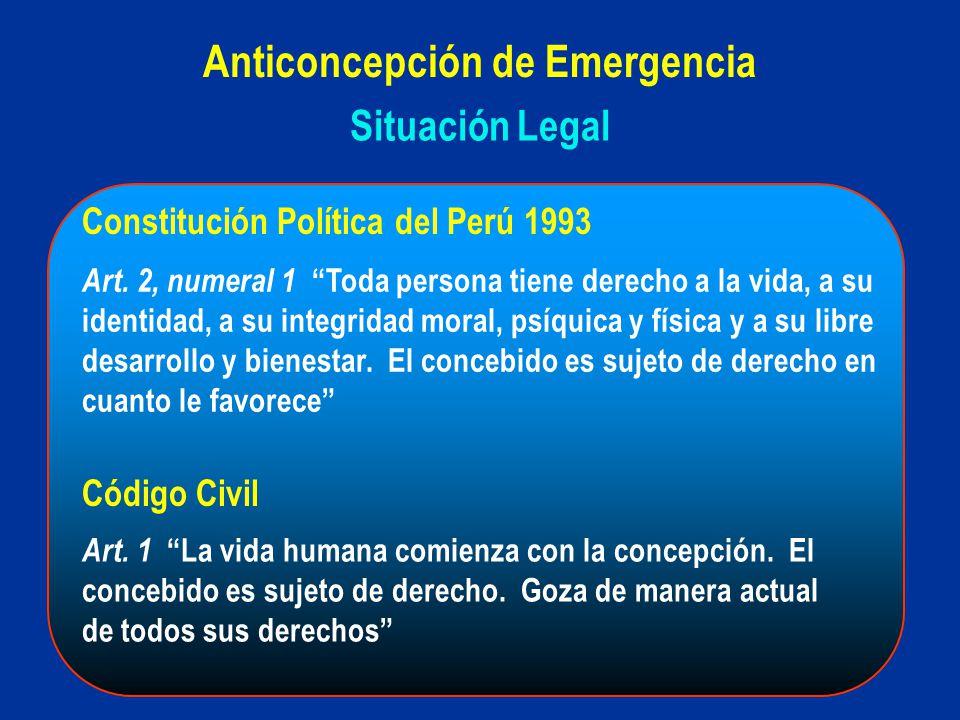 Situación Legal Anticoncepción de Emergencia Constitución Política del Perú 1993 Art. 2, numeral 1 Toda persona tiene derecho a la vida, a su identida