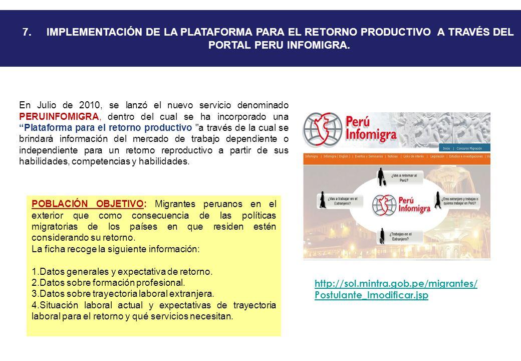 7. IMPLEMENTACIÓN DE LA PLATAFORMA PARA EL RETORNO PRODUCTIVO A TRAVÉS DEL PORTAL PERU INFOMIGRA. En Julio de 2010, se lanzó el nuevo servicio denomin