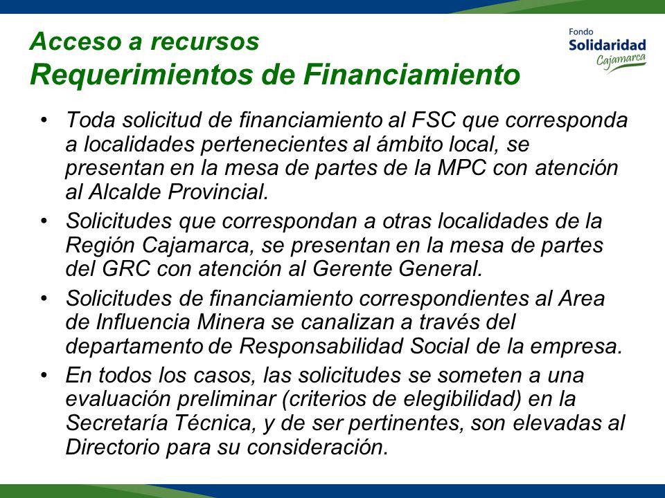 Acceso a recursos Requerimientos de Financiamiento Toda solicitud de financiamiento al FSC que corresponda a localidades pertenecientes al ámbito local, se presentan en la mesa de partes de la MPC con atención al Alcalde Provincial.