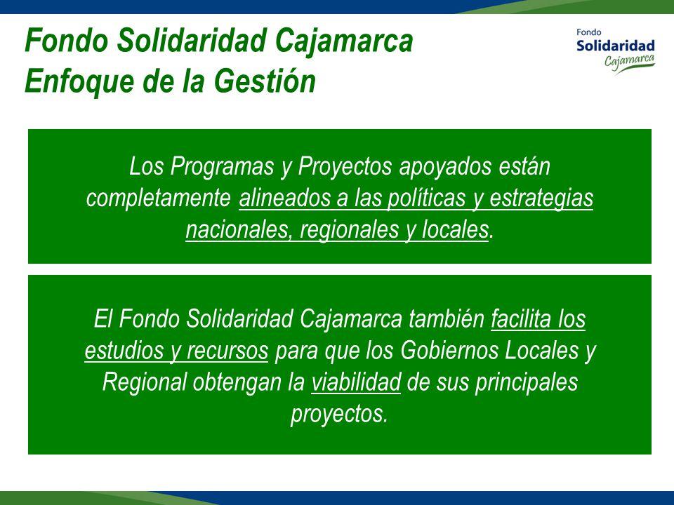 Fondo Solidaridad Cajamarca Enfoque de la Gestión El Fondo Solidaridad Cajamarca también facilita los estudios y recursos para que los Gobiernos Locales y Regional obtengan la viabilidad de sus principales proyectos.