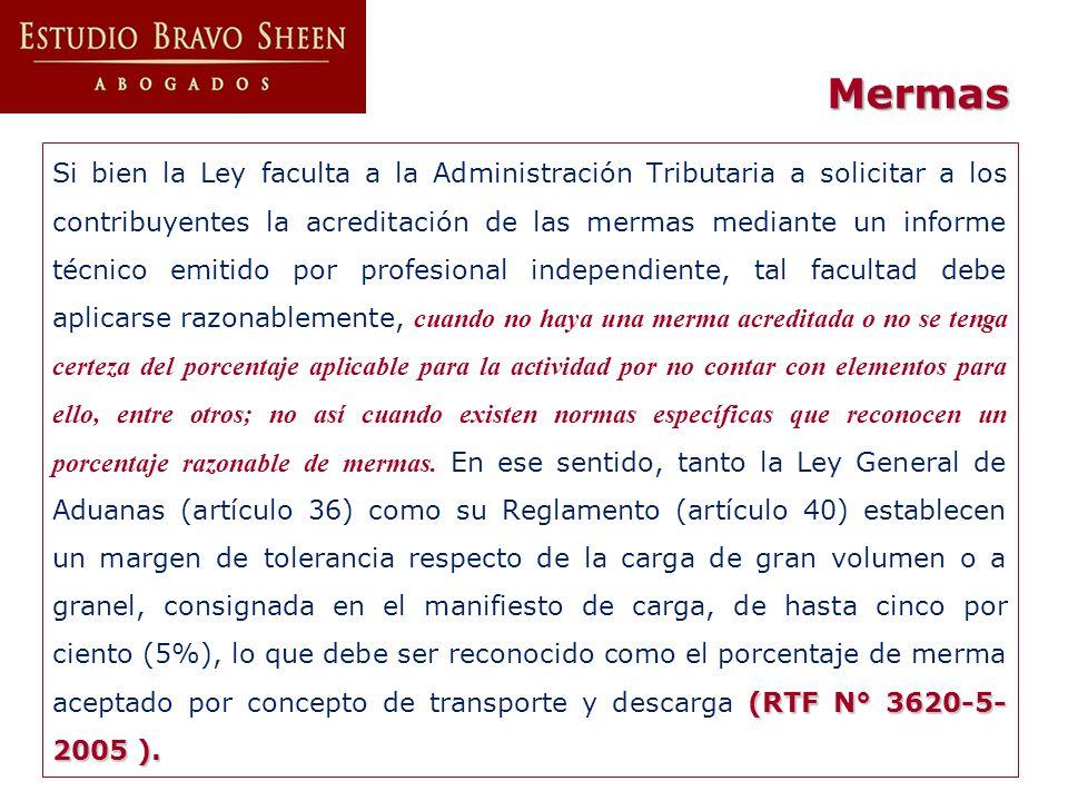(RTF N° 3620-5- 2005 ). Si bien la Ley faculta a la Administración Tributaria a solicitar a los contribuyentes la acreditación de las mermas mediante