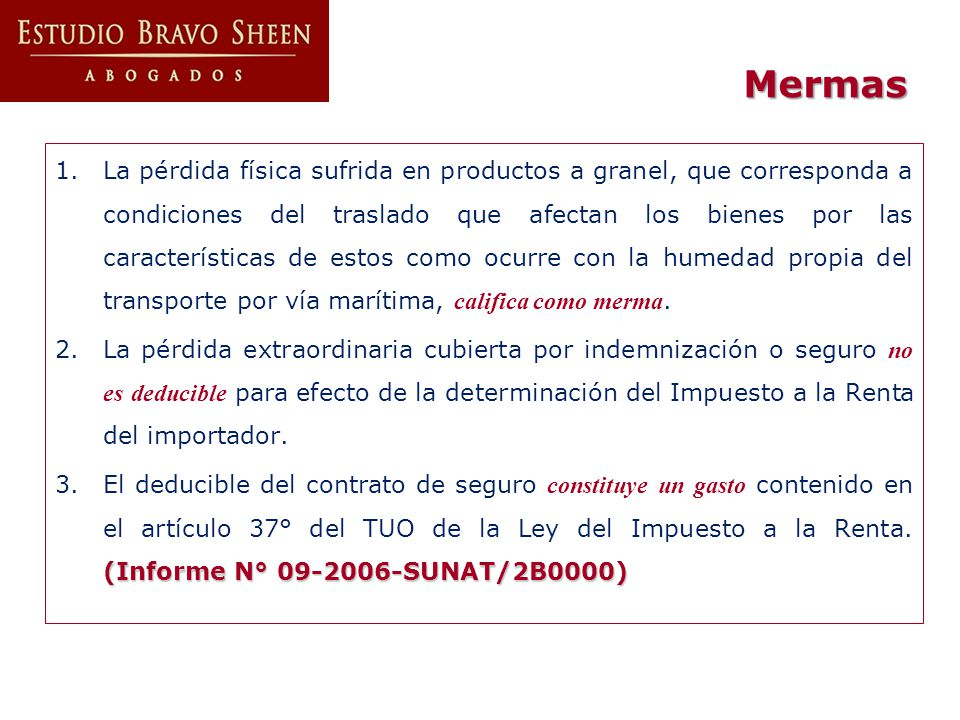 Mermas 1.La pérdida física sufrida en productos a granel, que corresponda a condiciones del traslado que afectan los bienes por las características de