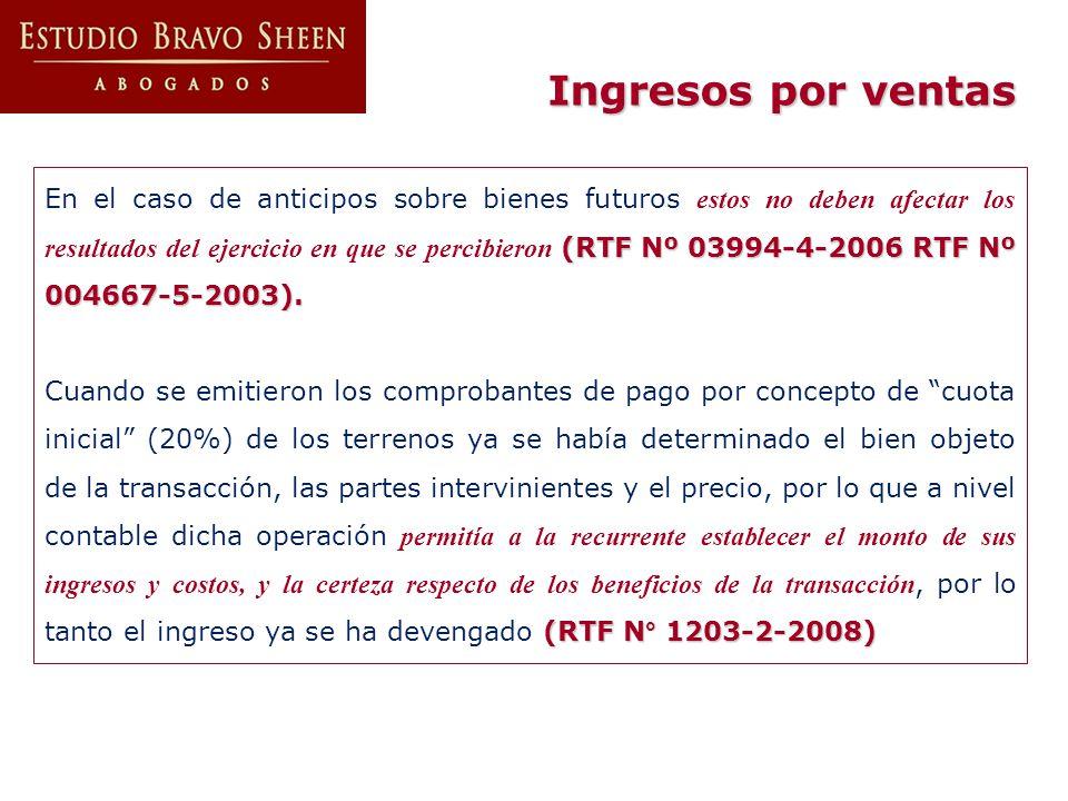 Ingresos por ventas (RTF Nº 03994-4-2006 RTF Nº 004667-5-2003). En el caso de anticipos sobre bienes futuros estos no deben afectar los resultados del