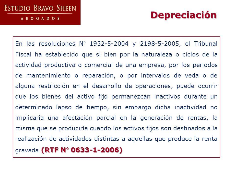 Depreciación (RTF N° 0633-1-2006) En las resoluciones N° 1932-5-2004 y 2198-5-2005, el Tribunal Fiscal ha establecido que si bien por la naturaleza o