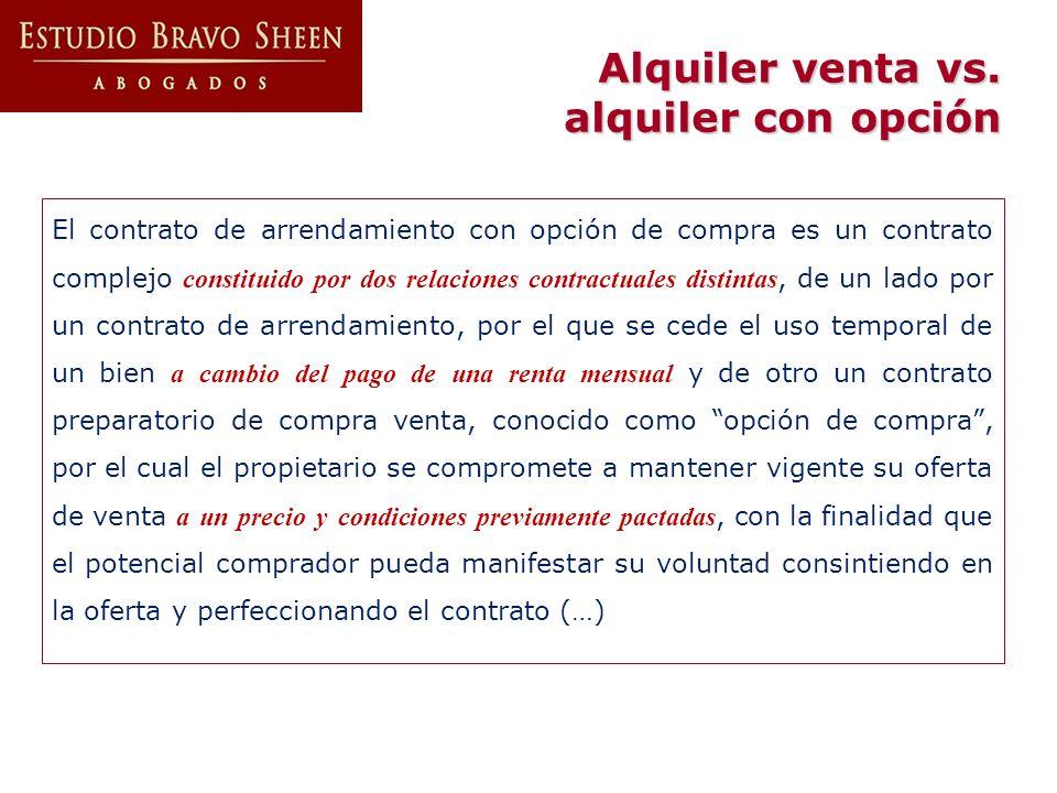 Alquiler venta vs. alquiler con opción El contrato de arrendamiento con opción de compra es un contrato complejo constituido por dos relaciones contra