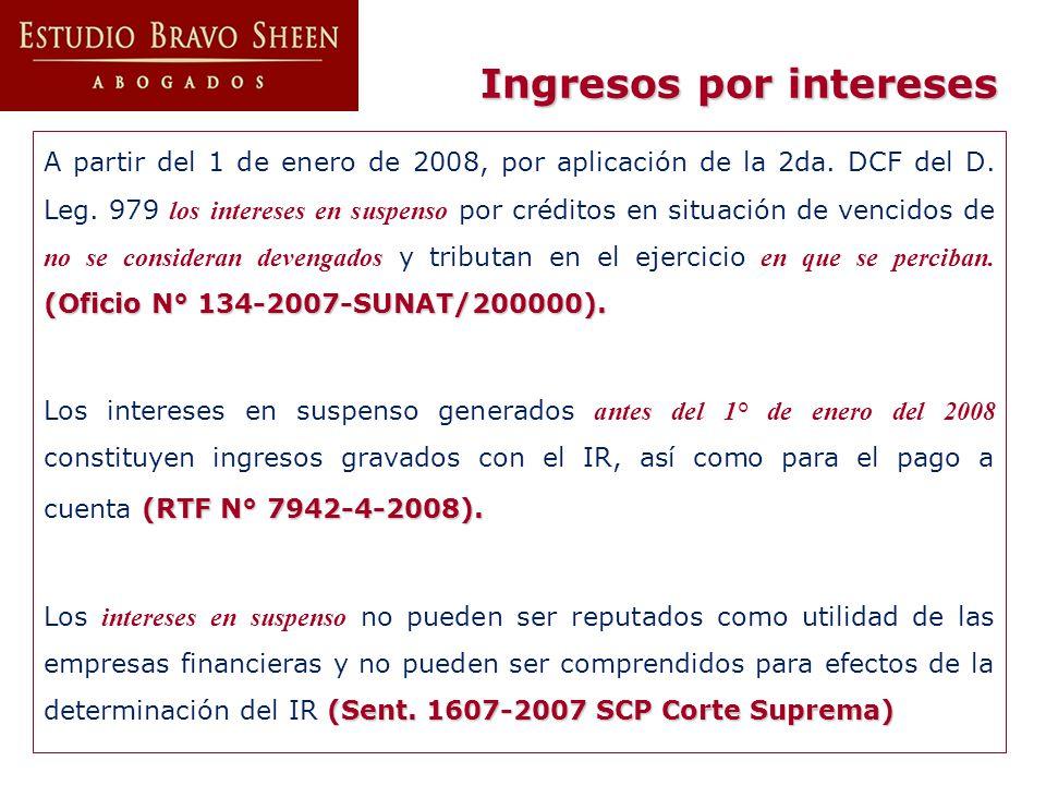 Ingresos por intereses (Oficio N° 134-2007-SUNAT/200000). A partir del 1 de enero de 2008, por aplicación de la 2da. DCF del D. Leg. 979 los intereses